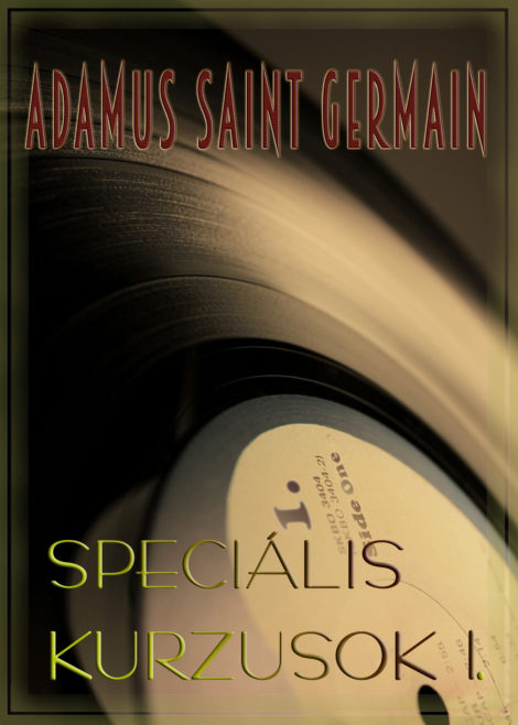 Adamus Saint Germain: Speciális kurzusok 1.
